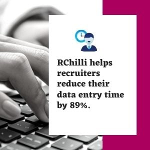 RChilli helps recruiters reduce their data entry time by 89%.