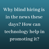 Why blind hiring is in the news these days_ How can technology help in promoting it_